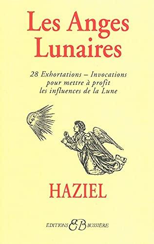 9782850901324: Les anges lunaires : Avec les 28 exhortations-invocations pour mettre à profit les influences de la lune...