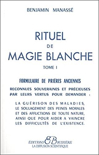RITUEL DE MAGIE BLANCHE T.01: FORMULAIRE DE PRIÈRES ANCIENNES: MANASSE BENJAMIN