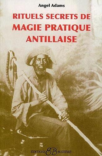 RITUELS SECRETS DE MAGIE PRATIQUE ANTILL: ADAMS ANGEL