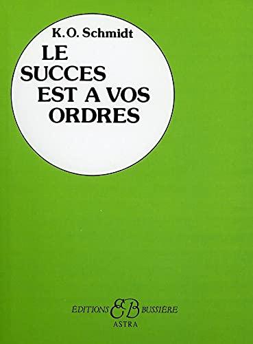 SUCCES EST A VOS ORDRES -LE-: SCHMIDT K O