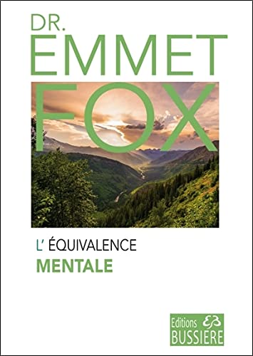 L'Equivalence Mentale (French Edition) (2850903221) by Emmet Fox