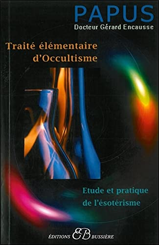TRAITE ELEMENTAIRE D OCCULTISME: PAPUS ENCAUSSE GERAR