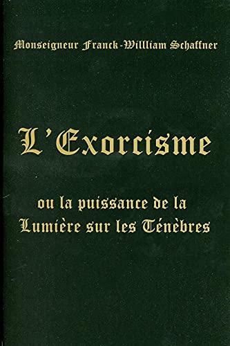 EXORCISME -L- OU LA PUISSANCE DE LA LUMI: SCHAFFNER FRANCK WIL