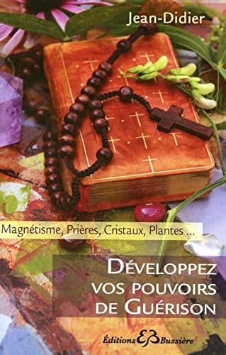 9782850904196: Developpez des Pouvoirs de Guerison - amgnetisme, prieres, cristaux, plantes ... (French Edition)