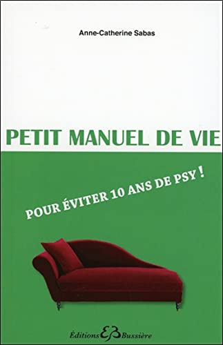 PETIT MANUEL DE VIE EVITER 10 ANS DE PSY: SABAS ANNE CATHERINE
