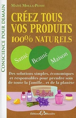 9782850905025: Créez tous vos produits 100% naturels - Santé - Beauté - Maison