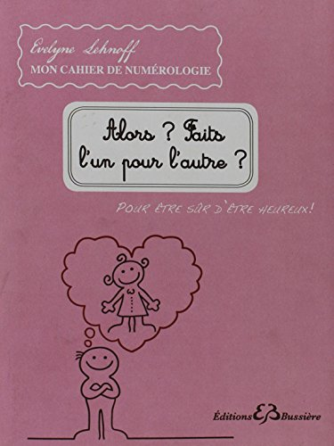 ALORS ? FAITS L'UN POUR L'AUTRE ?: LEHNOFF ÉVELYNE