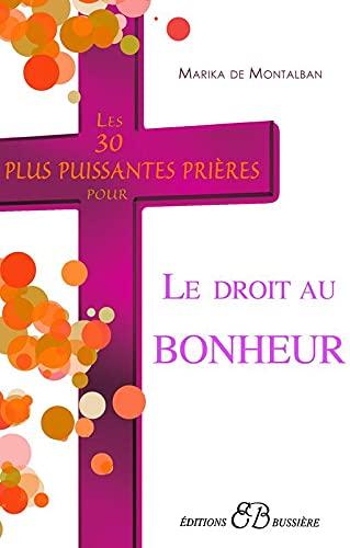 30 PLUS PUISSANTES PRIÈRES POUR ACCÉDER AU BONHEUR (LES): MONTALBAN MARIKA DE