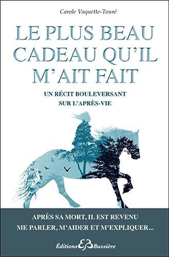 PLUS BEAU CADEAU QU'IL M'AIT FAIT (LE) : UN RÉCIT BOULEVERSANT SUR L'APR&...