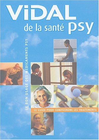 Vidal de la santé psy : Le bon usage des médicaments psy: Collectif