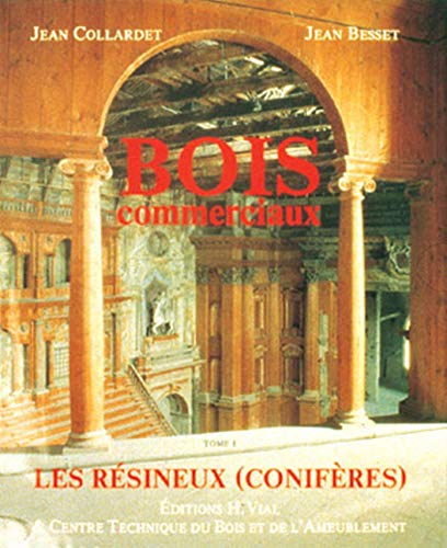 Bois Commerciaux Tome 1: Resineux, Coniferes: Collardet, Jean and Jean Besset