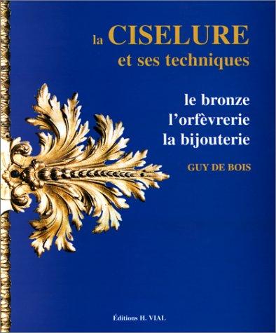 9782851010544: La ciselure et ses techniques. : Le bronze, l'orfèvrerie, la bijouterie