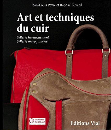 Art et techniques du cuir : sellerie, harnachement, sellerie maroquinerie: Jean-Louis Peyre; ...