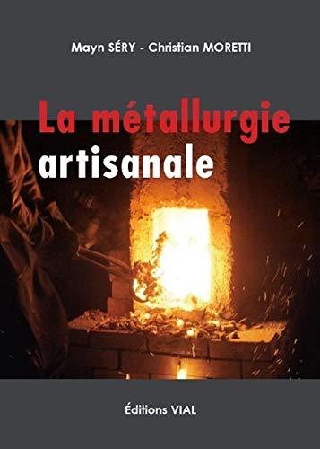METALLURGIE ARTISANALE -LA-: SERY / MORETTI
