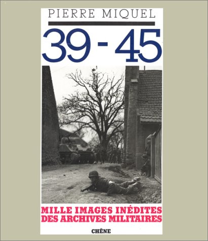 39-45: Mille images inedites des archives militaires (French Edition)