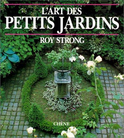 L'art des petits jardins: STRONG,ROY