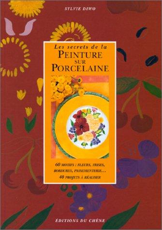 9782851089847: Les Secrets de la peinture sur porcelaine