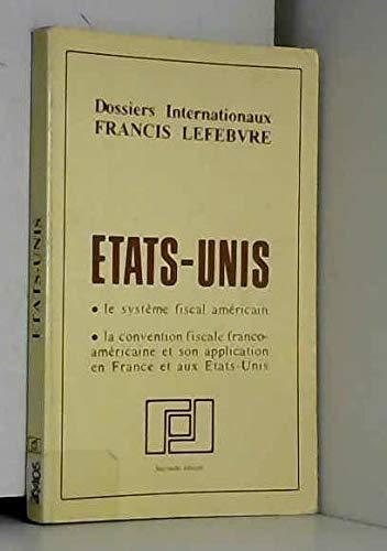 9782851150486: �tats-Unis : Le syst�me fiscal am�ricain, la convention fiscale franco-am�ricaine et son application en France et aux �tats-Unis (Dossiers internationaux Francis Lefebvre)