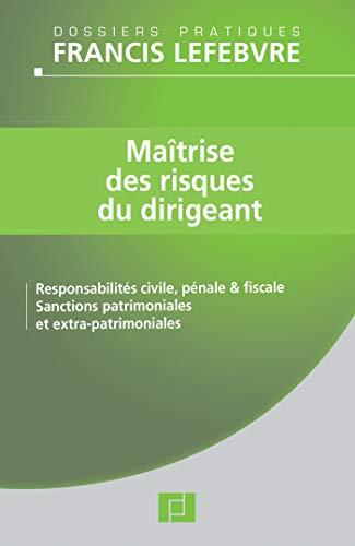 9782851158253: Ma�trise des risques du dirigeant : Responsabilit� civile, p�nale et fiscale ; Sanctions patrimoniales et extra-patrimoniales
