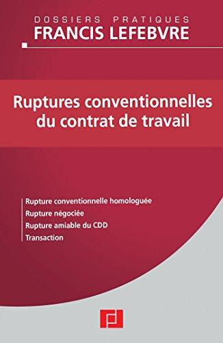 9782851158482: Ruptures conventionnelles du contrat de travail : Rupture conventionnelle, rupture négociée, rupture amiable du CDD, transaction