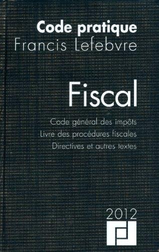 Code pratique Fiscal 2012 : Code Général des Impôts. Livre des procé...
