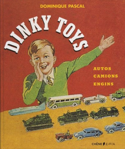 Dinky Toys : Autos, camions, engins: Dominique Pascal