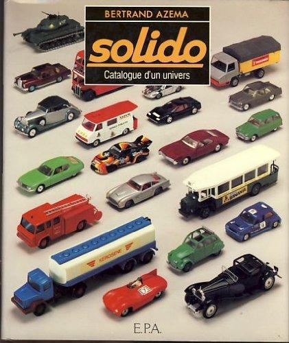 Solido : Catalogue d'un Univers, 1957-1982 (French: Azema, Bertrand