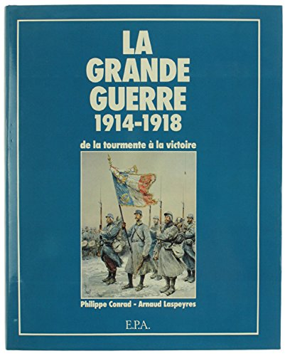 9782851203076: La Grande Guerre, 1914-1918: De la tourmente à la victoire (French Edition)