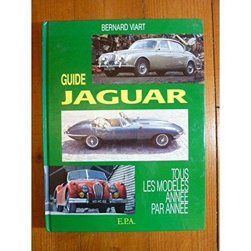 """Guide Jaguar \""""tous les modeles Annee par: Bernard Viart"""