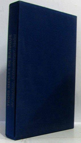 9782851203977: Trois siecles de banque: De Neuflize, Schlumberger, Mallet : 1667-1991 (French Edition)