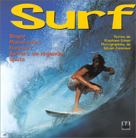 9782851205070: Surf : Shape, manoeuvres, freesurf, surfers de légende, spots