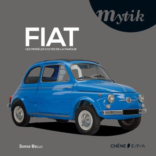 FIAT : les modèles cultes de la: Bellu, Serge
