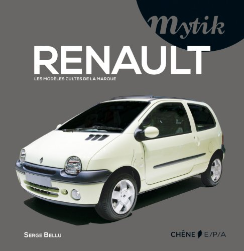 RENAULT : les modèles cultes de la: Bellu, Serge
