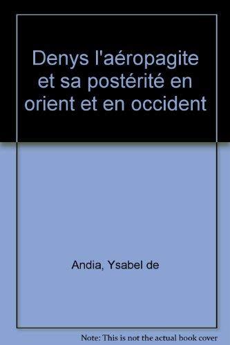 9782851211545: Denys l'Aréopagite et sa posterité en orient et en occident: Actes du colloque international, Paris, 21-24 septembre 1994 (Collection des études augustiniennes) (French Edition)