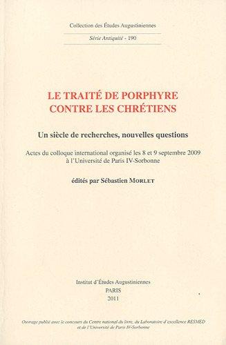 9782851212450: Le traité de Porphyre contre les chrétiens. Un siècle de recherches, n: Actes du colloque international organisé les 8 et 9 septembre 2009 à l