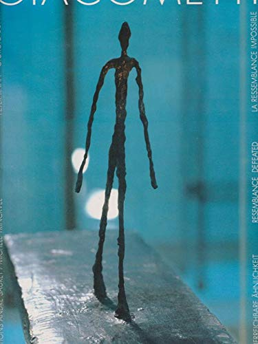Giacometti. La ressemblance impossible. Ressemblance Defeated. Uerreichbarre Aehnlichkeit