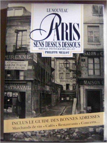 LE NOUVEAU PARIS - SENS DESSUS DESSOUS - MARVILLE-PHOTOGRAPHIES 1864-1877: Mellot, Philippe