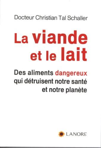 9782851573414: La viande et le lait : Des aliments dangereux qui détruisent notre santé et notre planète