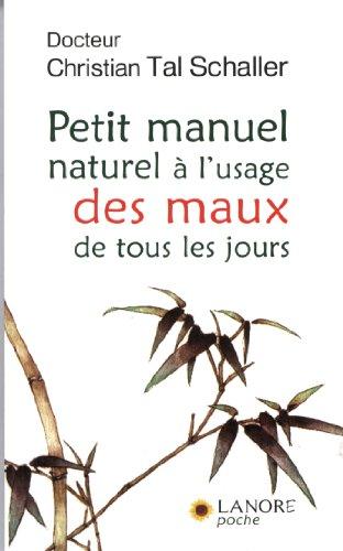 Petit manuel naturel Ã: l'usage des maux de tous les jours (9782851573742) by Christian Tal Schaller