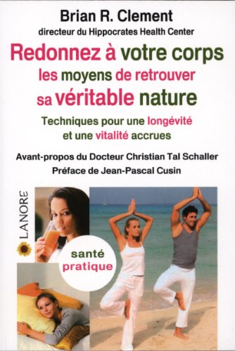 9782851575838: Redonner à votre corps les moyens de retrouver sa véritable nature : Techniques pour une longévité et une vitalité accrues