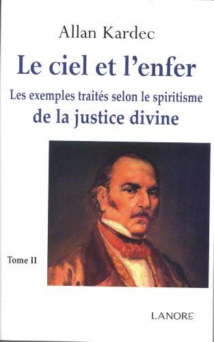 9782851576033: Le Ciel et l'Enfer : Tome 2. Les exemples traités selon le spiritisme de la justice divine