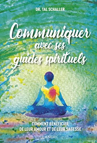 9782851576095: Communiquer avec ses guides spirituels : Comment b�n�ficier de leur amour et de leur sagesse