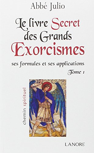 9782851576255: Le livre secret des grands exorcismes : Ses formules et ses applications Tome 1 (French Edition)