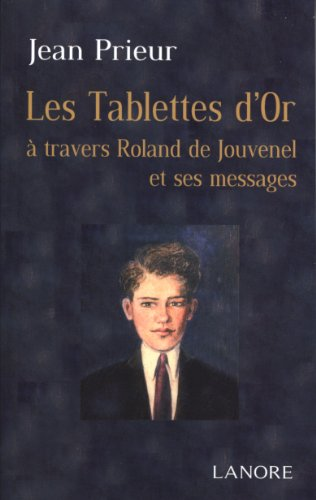 9782851576361: Les Tablettes d'or : A travers Roland de Jouvenel et ses messages