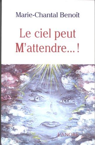 CIEL PEUT M ATTENDRE -LE-: BENOIT MARIE CHANTAL