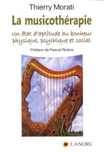 9782851576590: La musicoth�rapie : Un �tat d'aptitude au bonheur physique, psychique et social