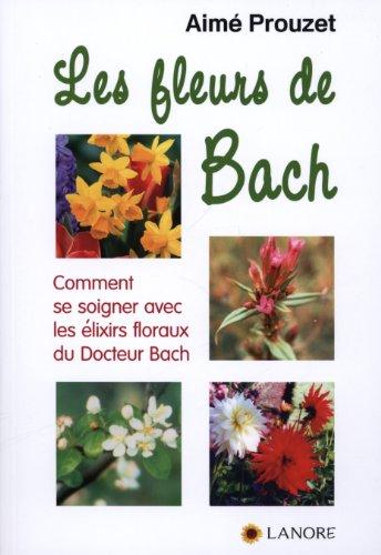 9782851576958: Les fleurs de Bach : Comment se soigner avec les élixirs floraux du Docteur Bach