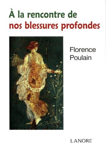 A LA RENCONTRE DE NOS BLESSURES PROFONDE: POULAIN FLORENCE