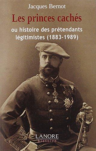 9782851577450: Les princes cachés : Ou l'histoire des prétendants légitimistes (1883-1989)