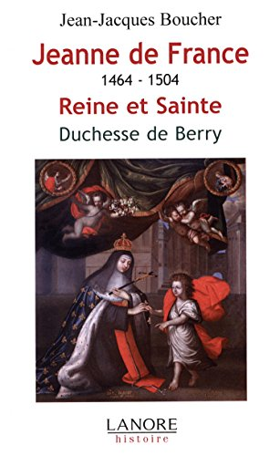 JEANNE DE FRANCE 1464 1504 REINE ET SAIN: BOUCHER JEAN JACQUES